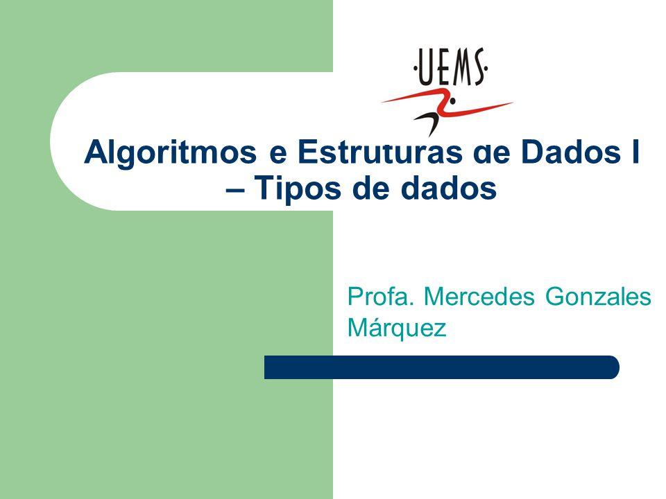Algoritmos e Estruturas de Dados I – Tipos de dados Profa. Mercedes Gonzales Márquez