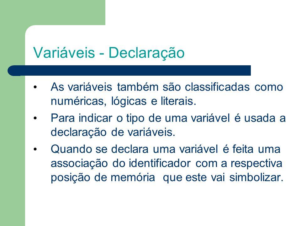 Variáveis - Declaração As variáveis também são classificadas como numéricas, lógicas e literais.