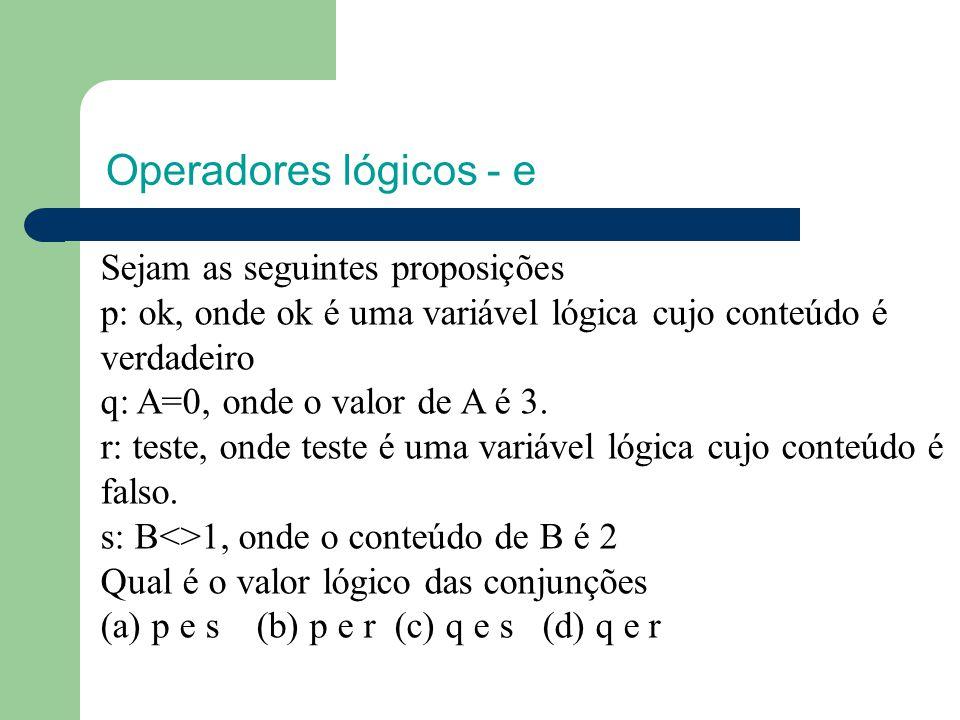 Operadores lógicos - e Sejam as seguintes proposições p: ok, onde ok é uma variável lógica cujo conteúdo é verdadeiro q: A=0, onde o valor de A é 3.