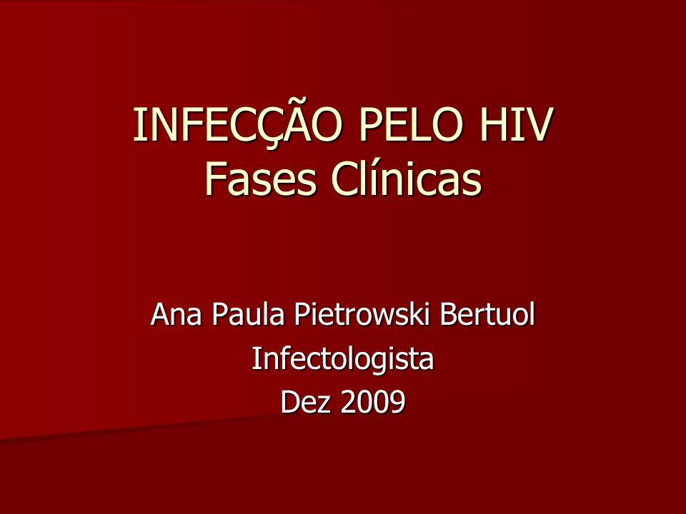 INFECÇÃO PELO HIV Fases Clínicas Ana Paula Pietrowski Bertuol Infectologista Dez 2009