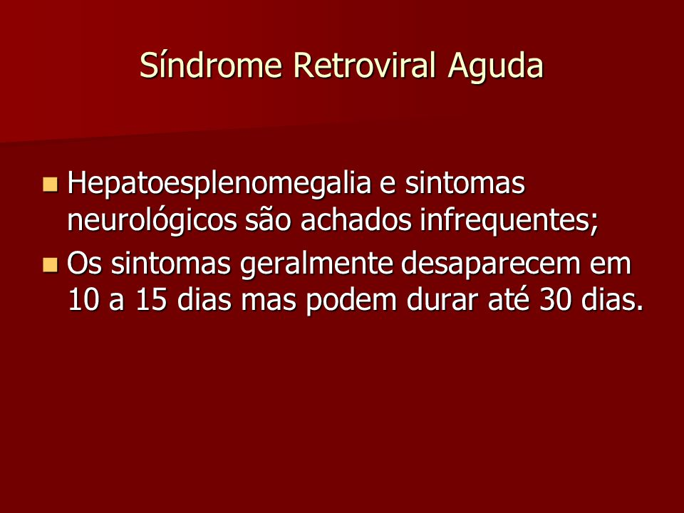 Síndrome Retroviral Aguda Hepatoesplenomegalia e sintomas neurológicos são achados infrequentes; Hepatoesplenomegalia e sintomas neurológicos são acha