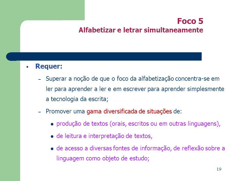 Foco 5 Alfabetizar e letrar simultaneamente Requer: – Superar a noção de que o foco da alfabetização concentra-se em ler para aprender a ler e em escr
