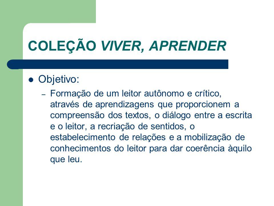 COLEÇÃO VIVER, APRENDER Objetivo: – Formação de um leitor autônomo e crítico, através de aprendizagens que proporcionem a compreensão dos textos, o di