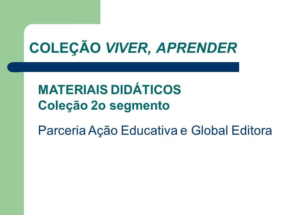 COLEÇÃO VIVER, APRENDER MATERIAIS DIDÁTICOS Coleção 2o segmento Parceria Ação Educativa e Global Editora
