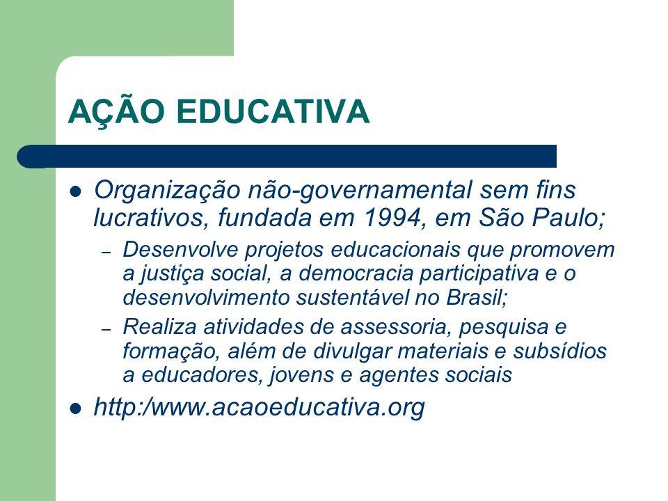 AÇÃO EDUCATIVA Organização não-governamental sem fins lucrativos, fundada em 1994, em São Paulo; – Desenvolve projetos educacionais que promovem a jus