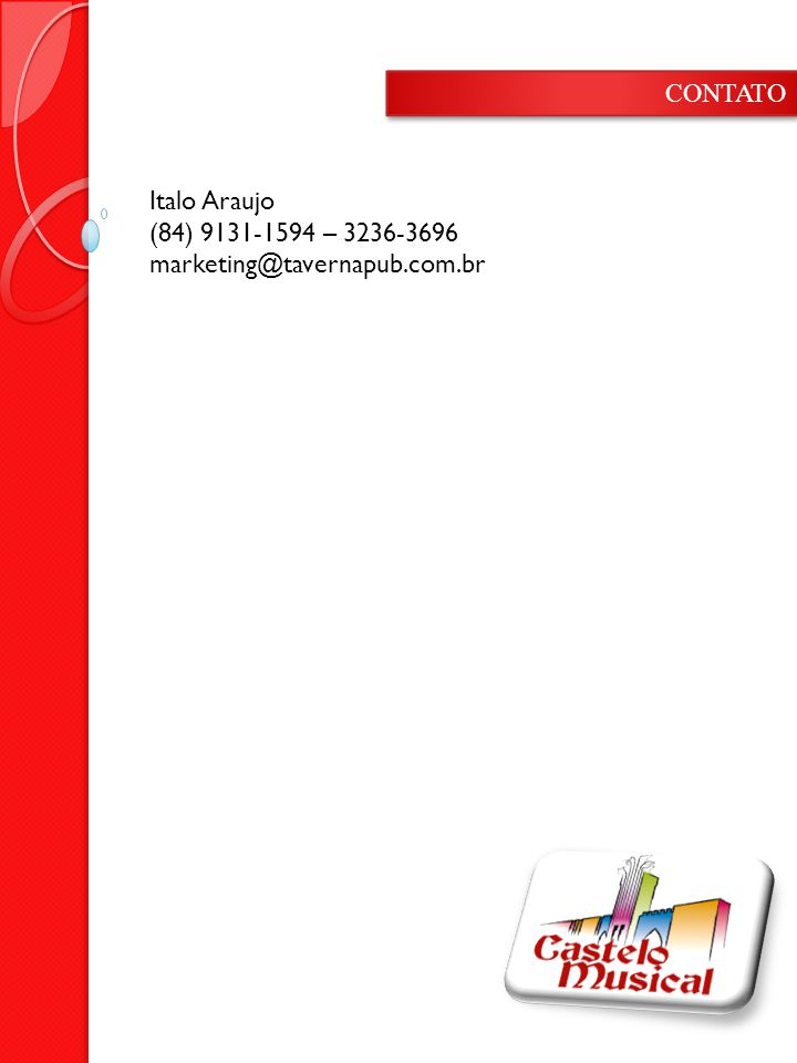 Italo Araujo (84) 9131-1594 – 3236-3696 marketing@tavernapub.com.br CONTATO
