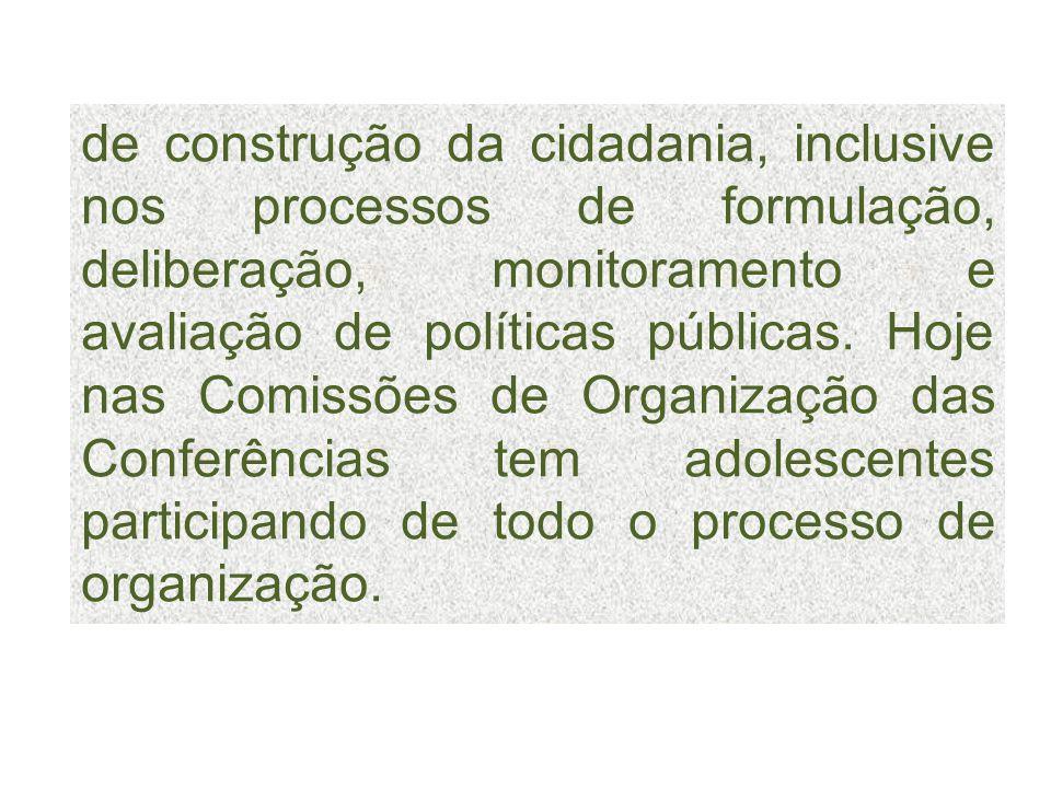 de construção da cidadania, inclusive nos processos de formulação, deliberação, monitoramento e avaliação de políticas públicas. Hoje nas Comissões de