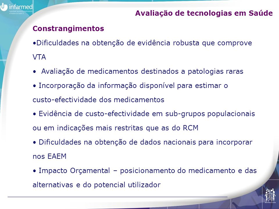 Constrangimentos Dificuldades na obtenção de evidência robusta que comprove VTA Avaliação de medicamentos destinados a patologias raras Incorporação d