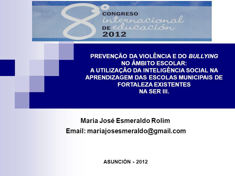 Email: mariajosesmeraldo@gmail.com FORTALEZA 2010 PREVENÇÃO DA VIOLÊNCIA E DO BULLYING NO ÂMBITO ESCOLAR: A UTILIZAÇÃO DA INTELIGÊNCIA SOCIAL NA APREN