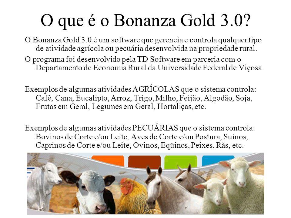 O que é o Bonanza Gold 3.0? O Bonanza Gold 3.0 é um software que gerencia e controla qualquer tipo de atividade agrícola ou pecuária desenvolvida na p