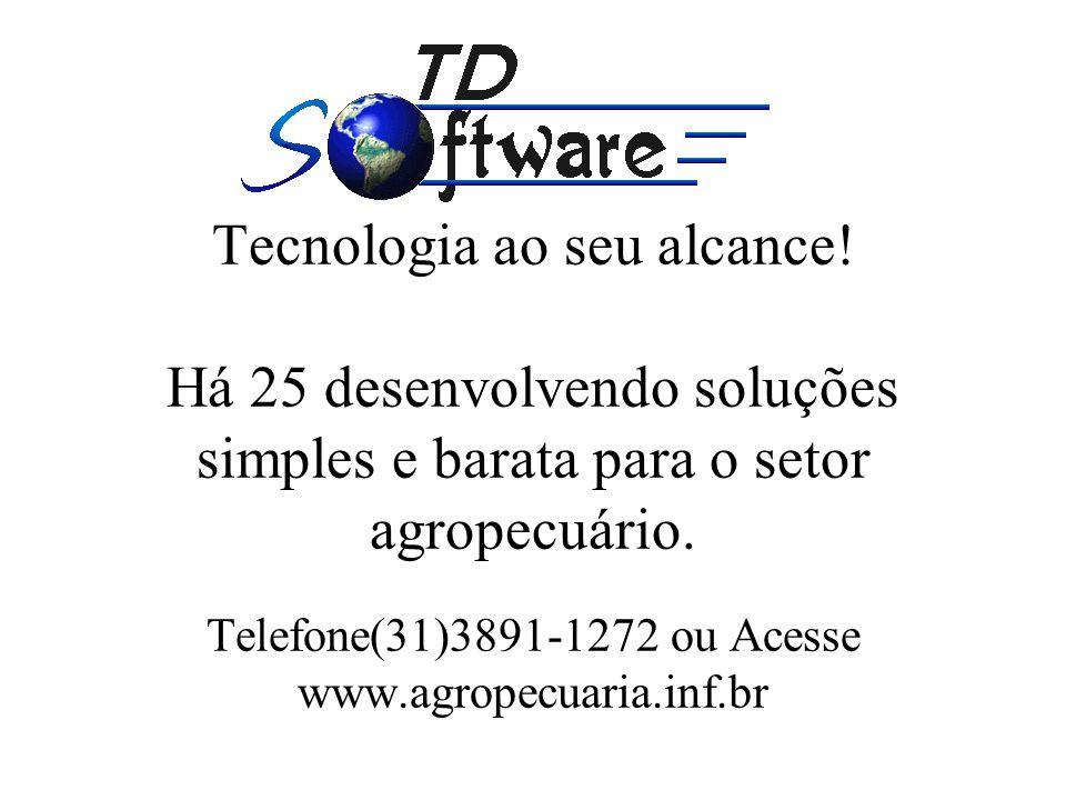 Tecnologia ao seu alcance! Há 25 desenvolvendo soluções simples e barata para o setor agropecuário. Telefone(31)3891-1272 ou Acesse www.agropecuaria.i