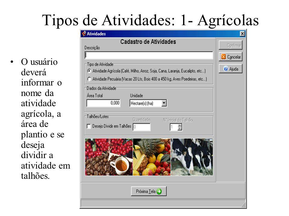 Tipos de Atividades: 1- Agrícolas O usuário deverá informar o nome da atividade agrícola, a área de plantio e se deseja dividir a atividade em talhões