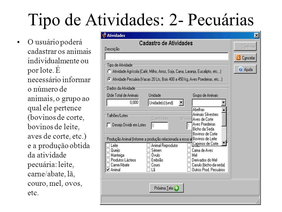 Tipo de Atividades: 2- Pecuárias O usuário poderá cadastrar os animais individualmente ou por lote. É necessário informar o número de animais, o grupo