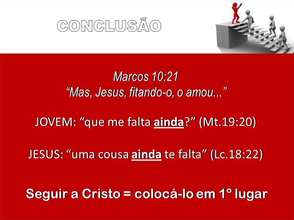 Marcos 10:21 Mas, Jesus, fitando-o, o amou... Marcos 10:21 Mas, Jesus, fitando-o, o amou... JOVEM: que me falta ainda? (Mt.19:20) JESUS: uma cousa ain
