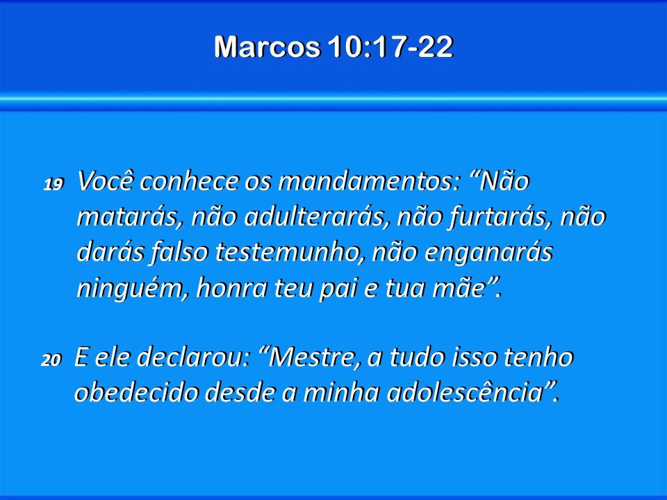 Marcos 10:17-22 19 Você conhece os mandamentos: Não matarás, não adulterarás, não furtarás, não darás falso testemunho, não enganarás ninguém, honra t