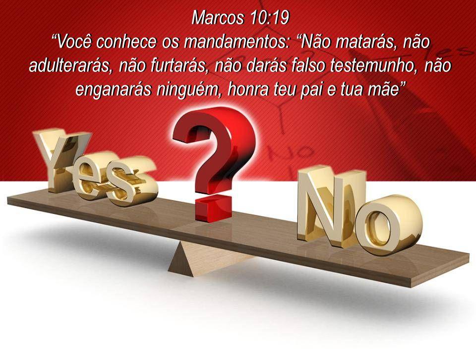 Marcos 10:19 Você conhece os mandamentos: Não matarás, não adulterarás, não furtarás, não darás falso testemunho, não enganarás ninguém, honra teu pai