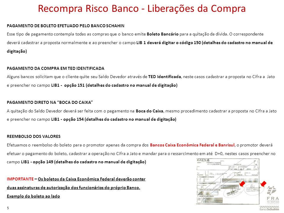 5 Recompra Risco Banco - Liberações da Compra PAGAMENTO DE BOLETO EFETUADO PELO BANCO SCHAHIN Esse tipo de pagamento contempla todas as compras que o