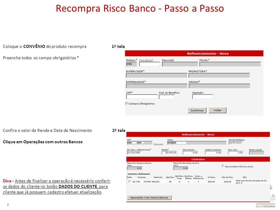 7 Recompra Risco Banco - Passo a Passo Coloque o CONVÊNIO do produto recompra 1ª tela Preencha todos os campo obrigatórios * Confira o valor da Renda