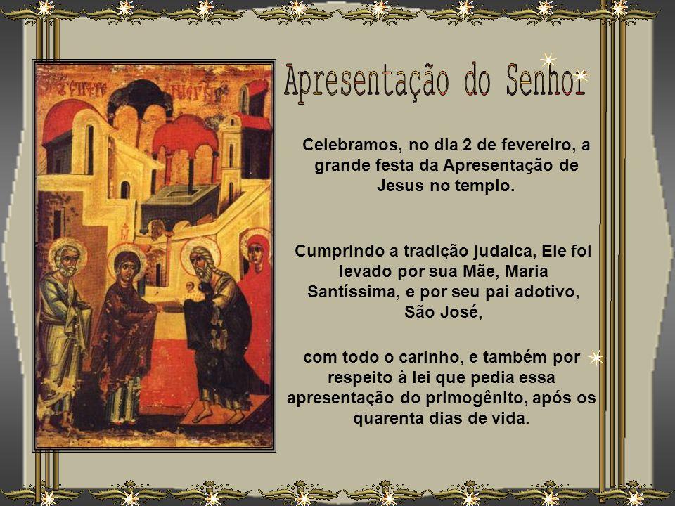 Celebramos, no dia 2 de fevereiro, a grande festa da Apresentação de Jesus no templo.
