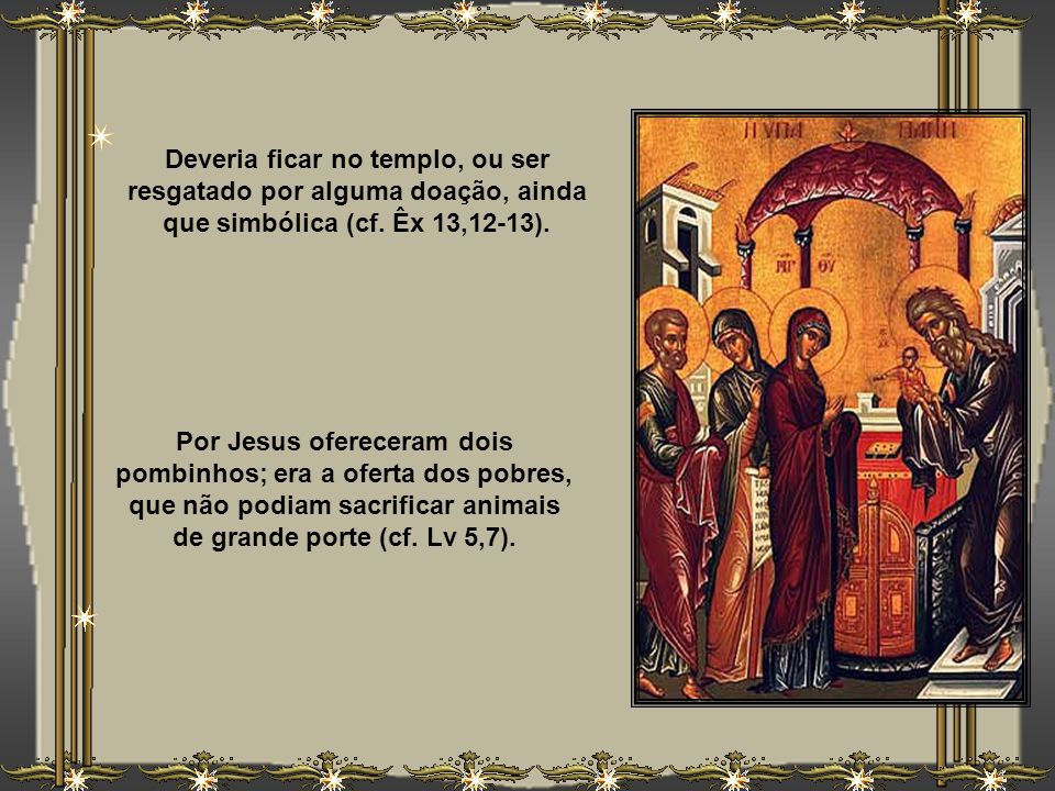 Toda a beleza desta tradição tem um significado humano, e, especialmente, divino e salvífico. O Antigo Testamento prescrevia uma lei, segundo a qual t