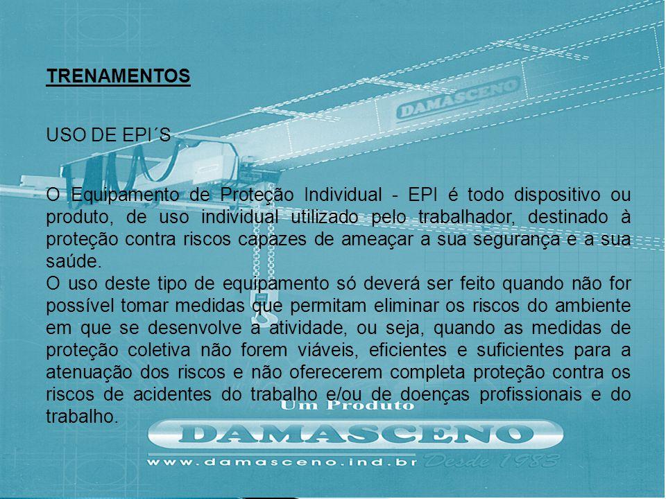 TRENAMENTOS USO DE EPI´S O Equipamento de Proteção Individual - EPI é todo dispositivo ou produto, de uso individual utilizado pelo trabalhador, desti