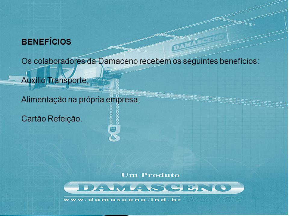 BENEFÍCIOS Os colaboradores da Damaceno recebem os seguintes benefícios: Auxilio Transporte; Alimentação na própria empresa; Cartão Refeição.