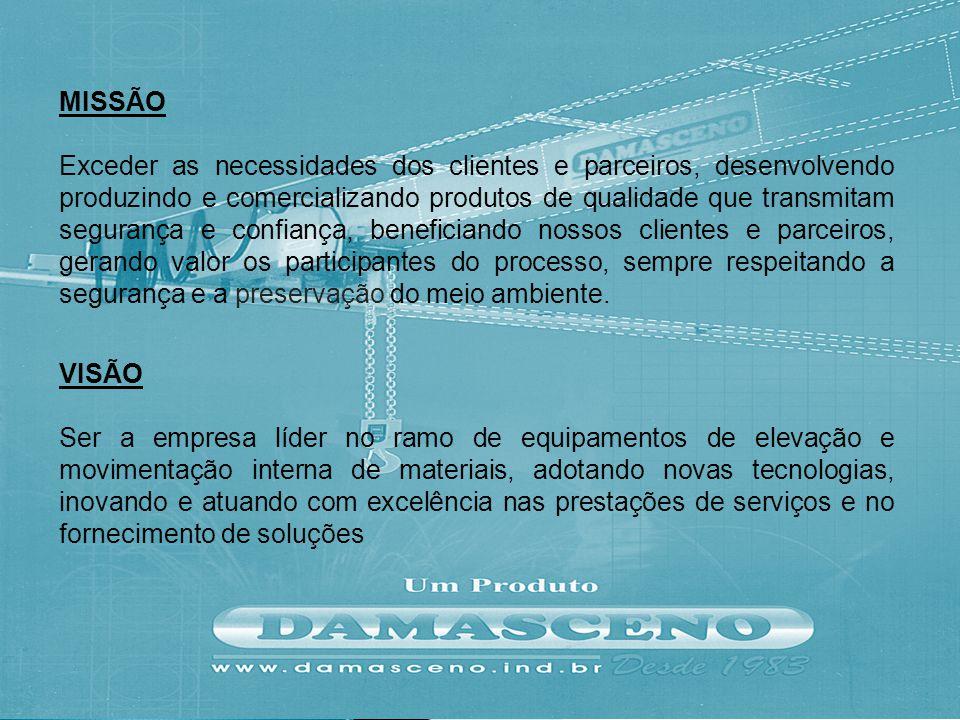 MISSÃO Exceder as necessidades dos clientes e parceiros, desenvolvendo produzindo e comercializando produtos de qualidade que transmitam segurança e c