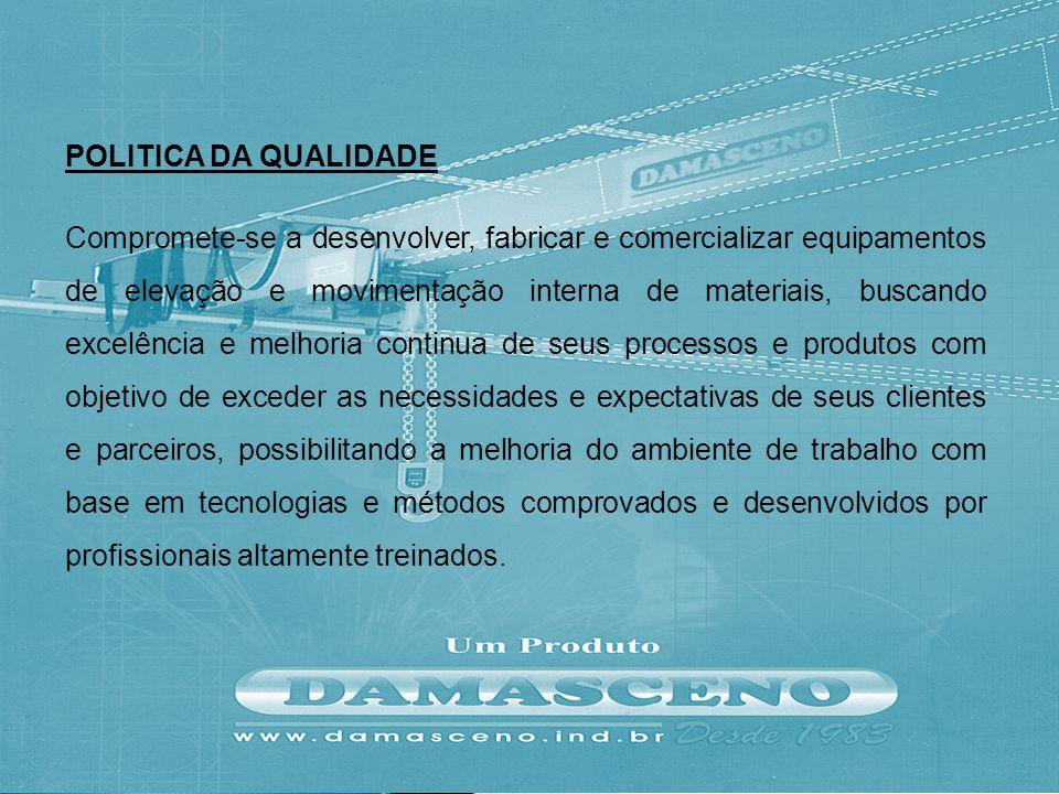 POLITICA DA QUALIDADE Compromete-se a desenvolver, fabricar e comercializar equipamentos de elevação e movimentação interna de materiais, buscando exc