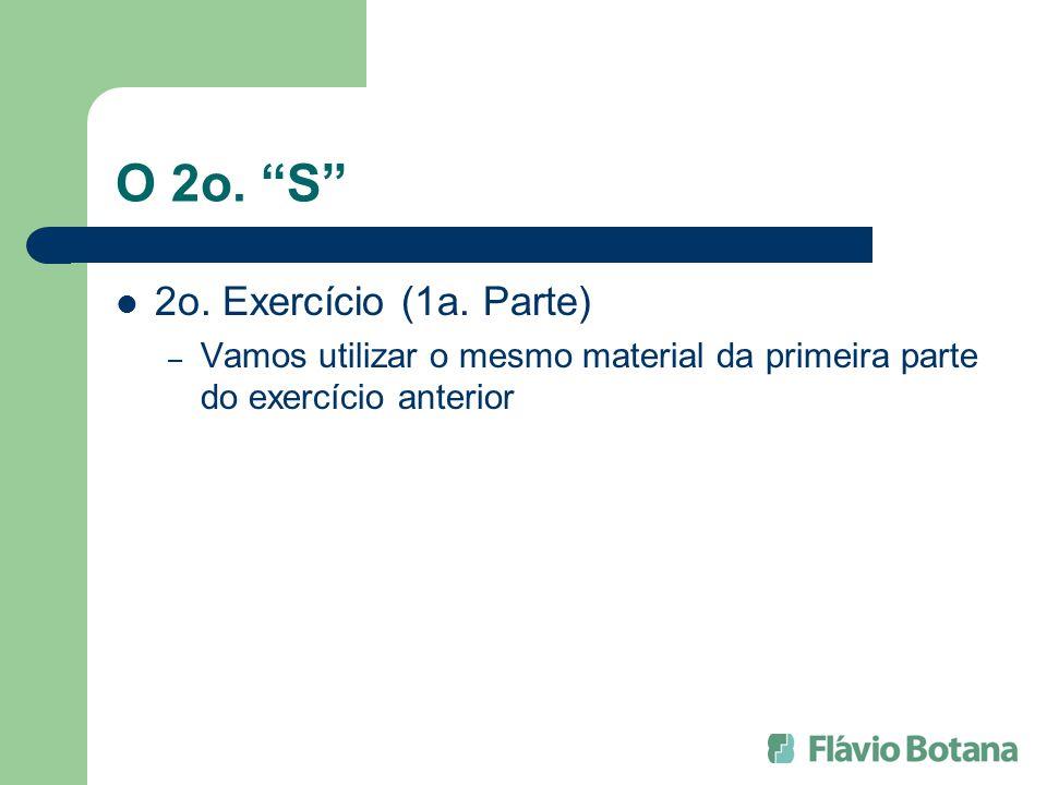 O 2o. S 2o. Exercício (1a. Parte) – Vamos utilizar o mesmo material da primeira parte do exercício anterior