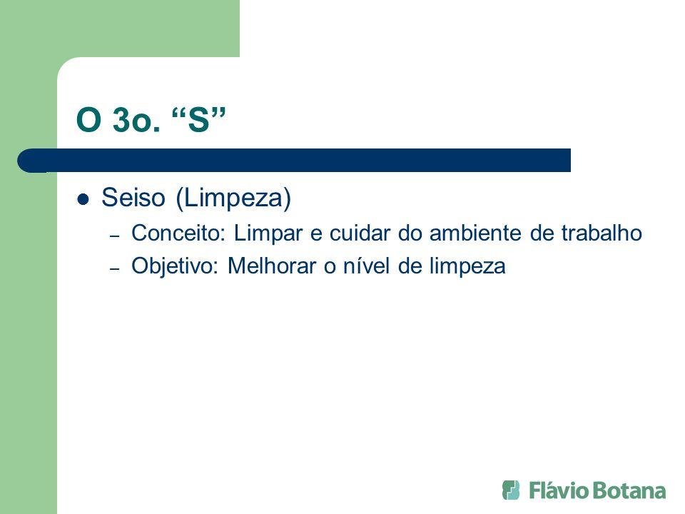 O 3o. S Seiso (Limpeza) – Conceito: Limpar e cuidar do ambiente de trabalho – Objetivo: Melhorar o nível de limpeza