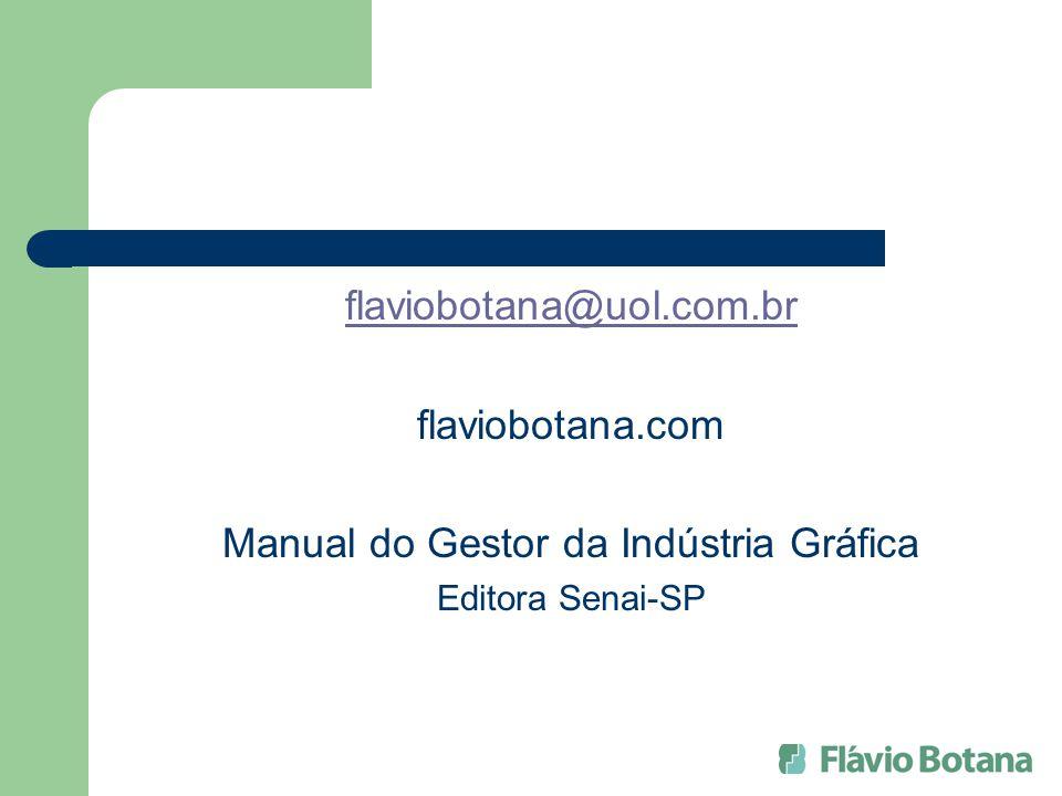 flaviobotana@uol.com.br flaviobotana.com Manual do Gestor da Indústria Gráfica Editora Senai-SP