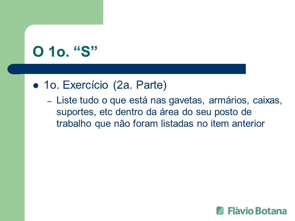 O 1o. S 1o. Exercício (2a. Parte) – Liste tudo o que está nas gavetas, armários, caixas, suportes, etc dentro da área do seu posto de trabalho que não