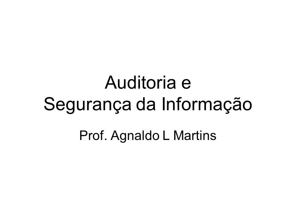 Auditoria e Segurança da Informação Prof. Agnaldo L Martins