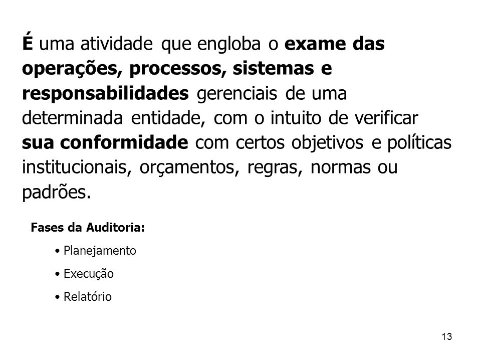 13 É uma atividade que engloba o exame das operações, processos, sistemas e responsabilidades gerenciais de uma determinada entidade, com o intuito de