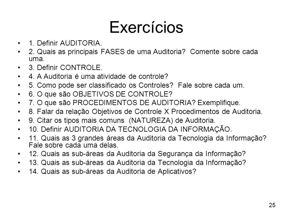 Exercícios 1. Definir AUDITORIA. 2. Quais as principais FASES de uma Auditoria? Comente sobre cada uma. 3. Definir CONTROLE. 4. A Auditoria é uma ativ