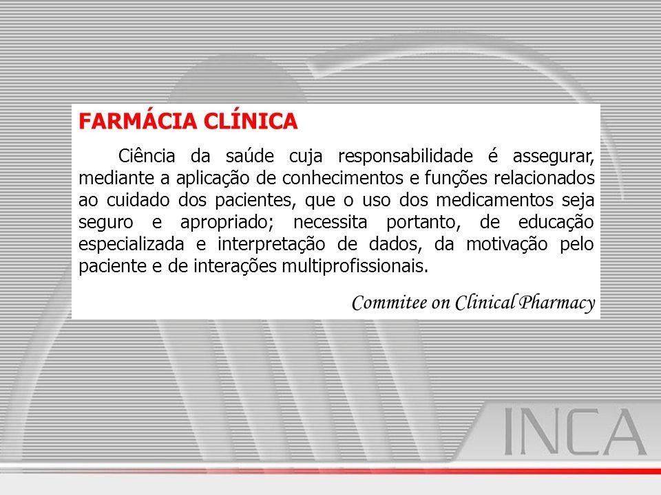 FARMÁCIA CLÍNICA Ciência da saúde cuja responsabilidade é assegurar, mediante a aplicação de conhecimentos e funções relacionados ao cuidado dos pacie