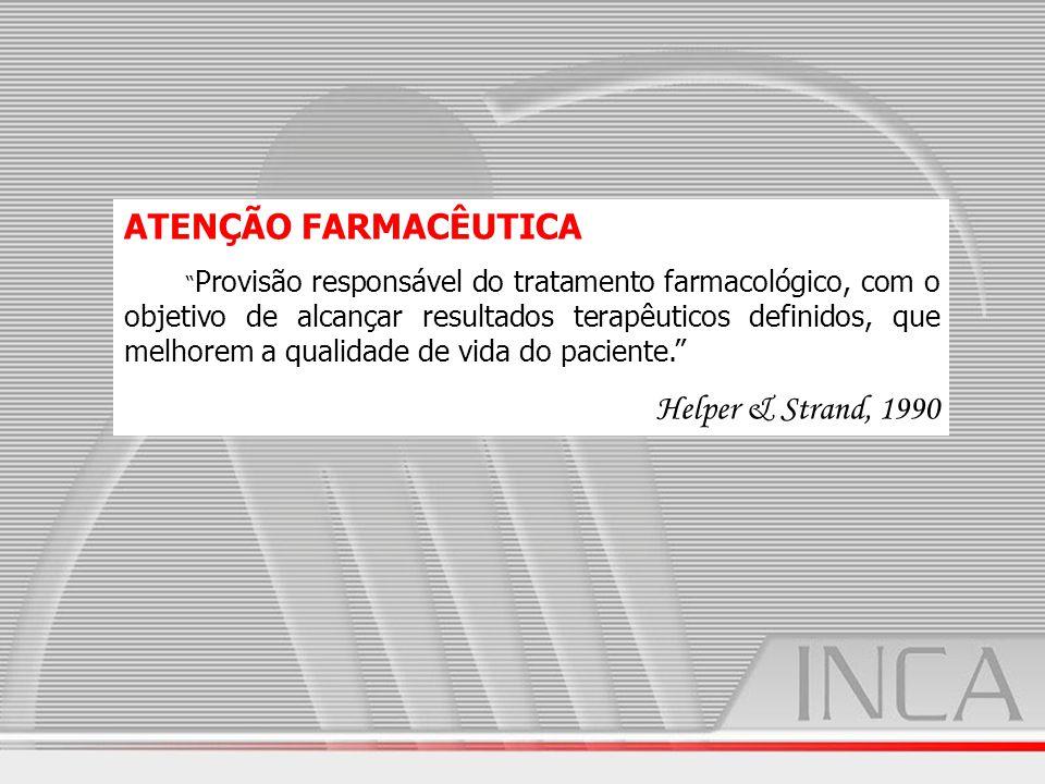 ATENÇÃO FARMACÊUTICA Provisão responsável do tratamento farmacológico, com o objetivo de alcançar resultados terapêuticos definidos, que melhorem a qu