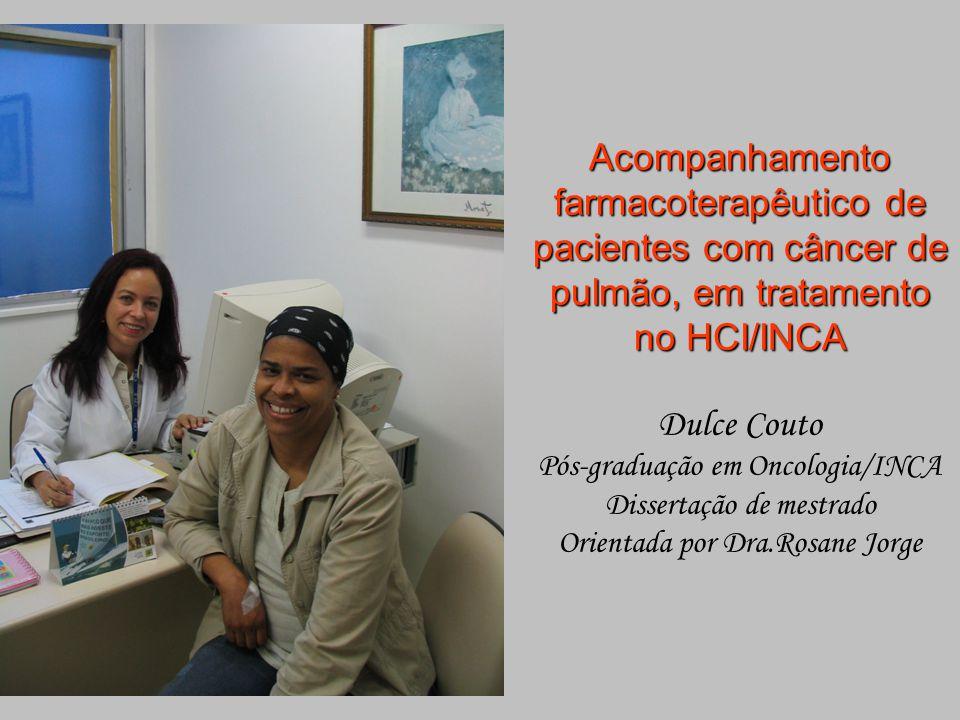 Acompanhamento farmacoterapêutico de pacientes com câncer de pulmão, em tratamento no HCI/INCA Acompanhamento farmacoterapêutico de pacientes com cânc
