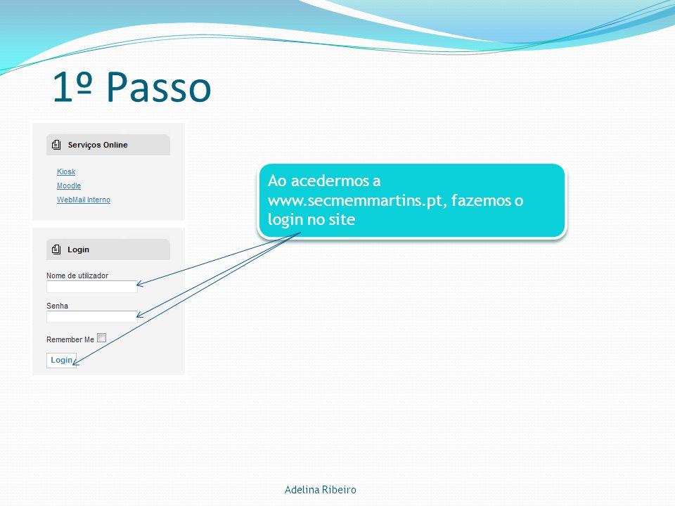 1º Passo Adelina Ribeiro A o acedermos a www.secmemmartins.pt, fazemos o login no site