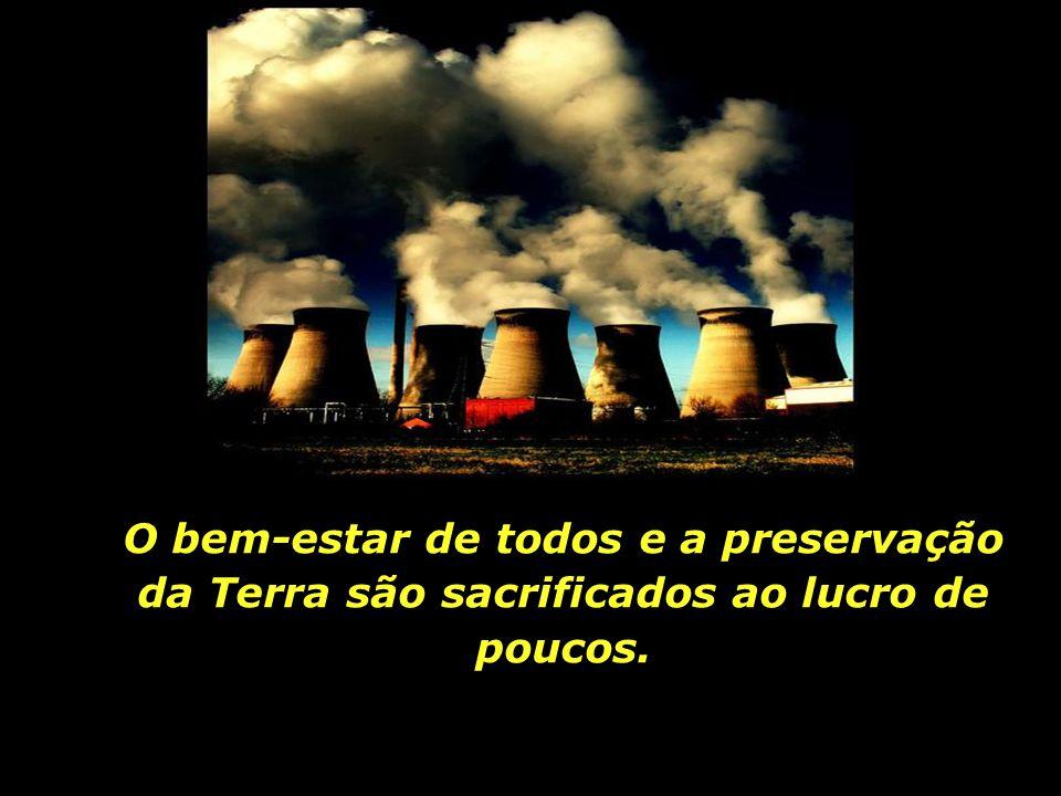 O atual modelo econômico fracassou contra a própria humanidade e contra o planeta.