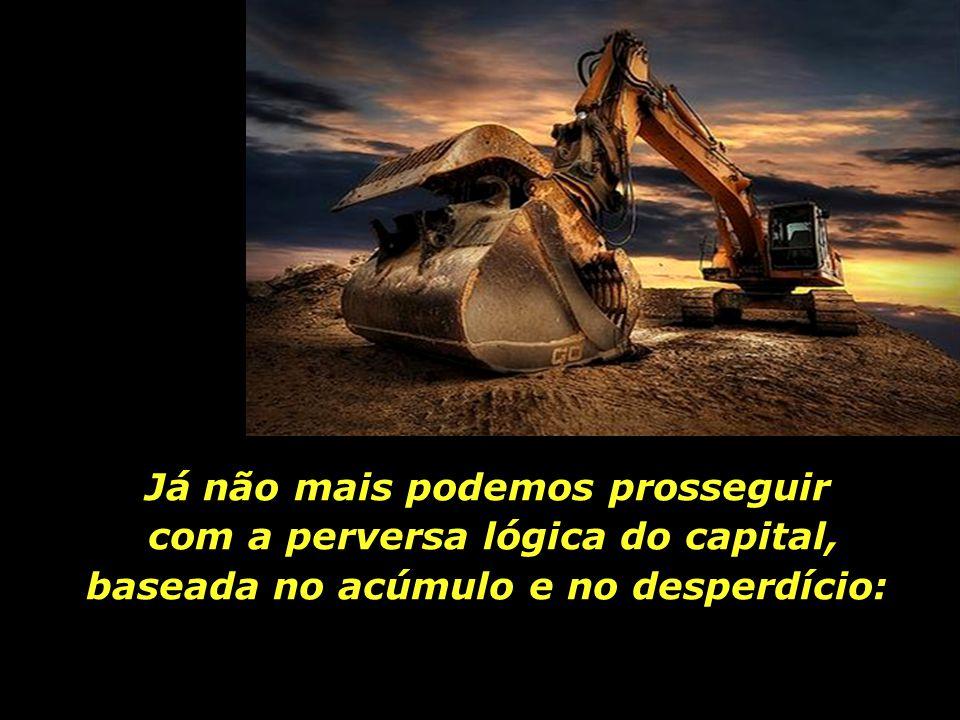 Os limites do capitalismo são os limites da Terra. Já encostamos nestes limites, tanto da Terra quanto do capitalismo.
