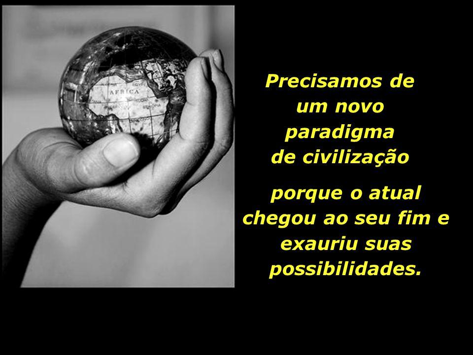 As crises financeira, climática, energética, alimentar e outras, - todas elas nos remetem para a crise do paradigma dominante.