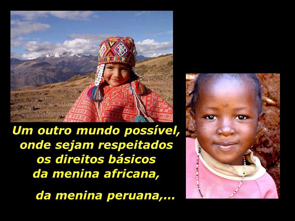 Um outro mundo possível, que comporte os sonhos da menina palestina e da menina brasileira.