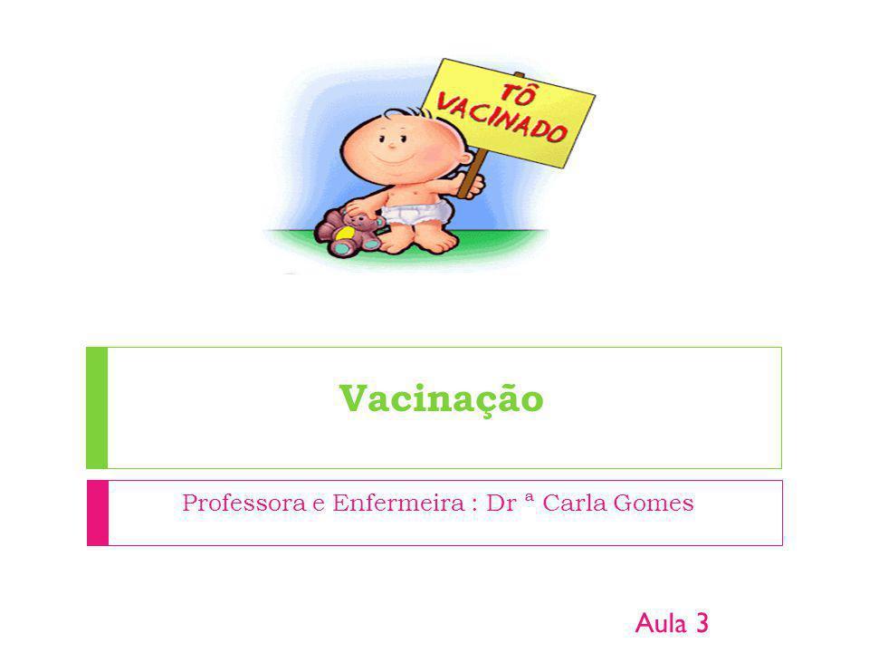 Vacinação Professora e Enfermeira : Dr ª Carla Gomes Aula 3