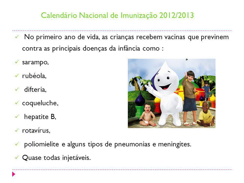 Calendário Nacional de Imunização 2012/2013 No primeiro ano de vida, as crianças recebem vacinas que previnem contra as principais doenças da infância