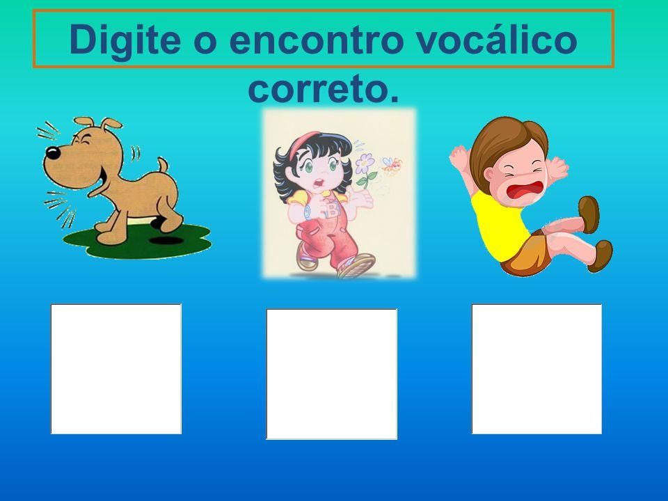 Digite os encontros vocálicos que você aprendeu.