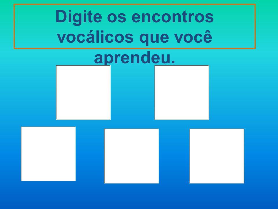 Junte as vogais para formar os encontros vocálicos. a + i = o + i = e + u =