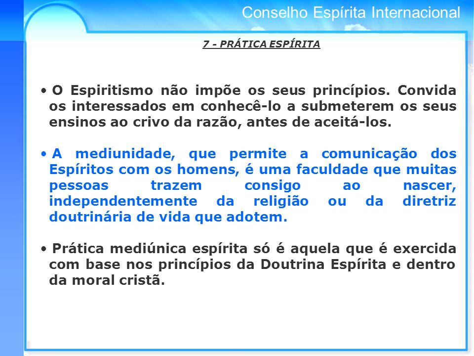 Conselho Espírita Internacional 7 - PRÁTICA ESPÍRITA O Espiritismo não impõe os seus princípios.