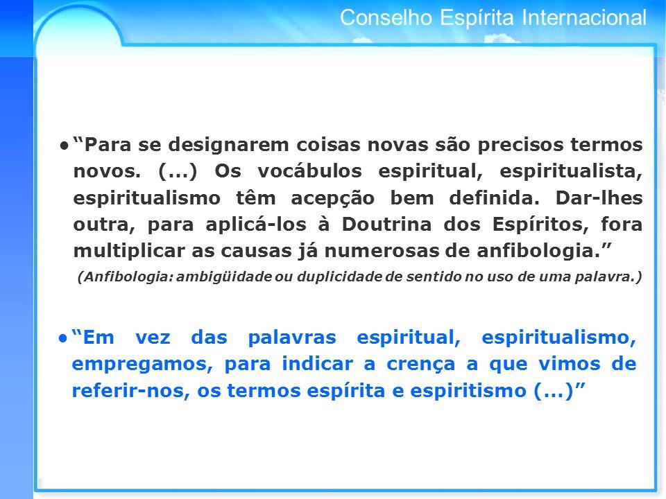 Conselho Espírita Internacional Diremos, pois, que a doutrina espírita ou o Espiritismo tem por princípio as relações do mundo material com os Espíritos ou seres do mundo invisível.