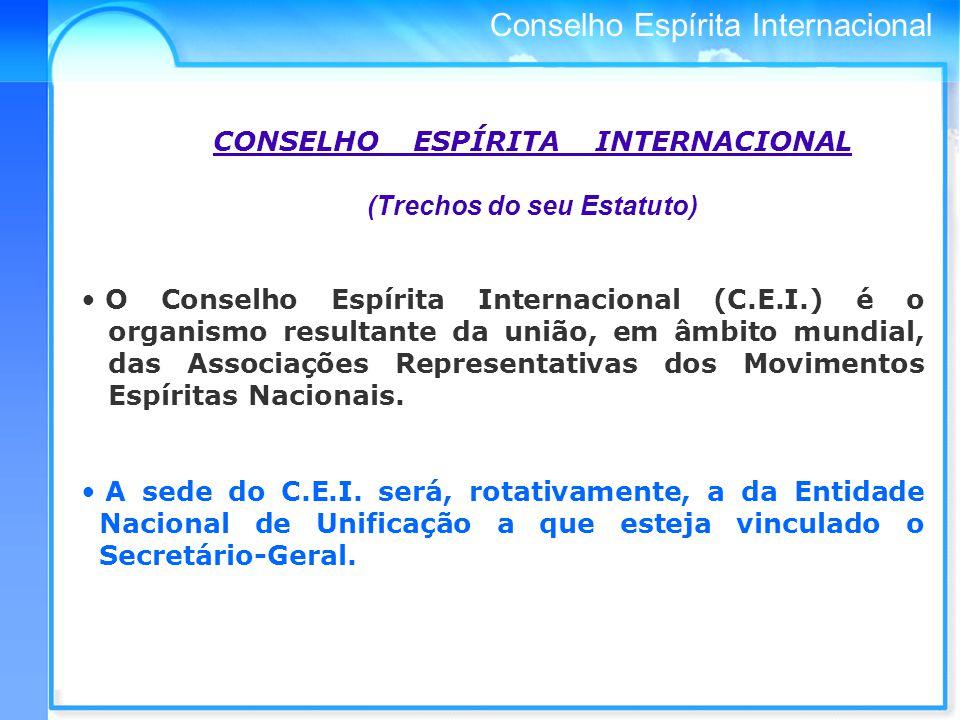 Conselho Espírita Internacional CONSELHO ESPÍRITA INTERNACIONAL (Trechos do seu Estatuto) O Conselho Espírita Internacional (C.E.I.) é o organismo resultante da união, em âmbito mundial, das Associações Representativas dos Movimentos Espíritas Nacionais.